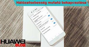 Huawei hálózatsebesség mérő bekapcsolása